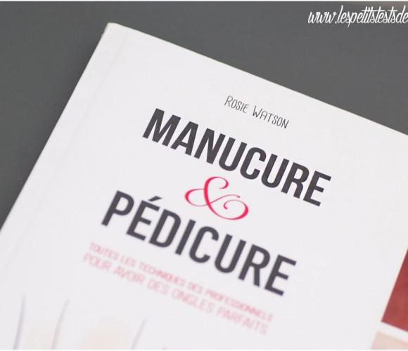 J'ai testé pour vous le livre Manucure et Pédicure de Rosie Watson aux éditions Larousse