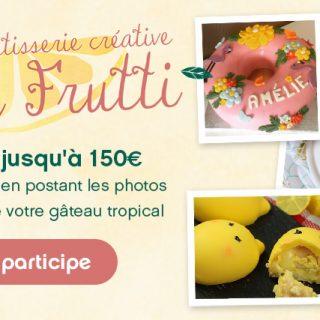 Jeu Concours Pâtisserie Créative  ?Tutti Frutti?