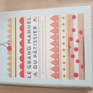 J'ai testé pour vous le grand manuel du pâtissier et vos rêves gourmands